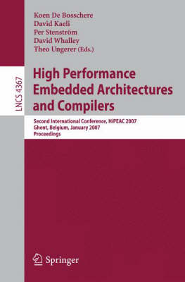 High Performance Embedded Architectures and Compilers: Second International Conference, HiPEAC 2007, Ghent, Belgium, January 28-30, 2007. Proceedings - Theoretical Computer Science and General Issues 4367 (Paperback)