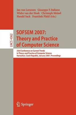 SOFSEM 2007: Theory and Practice of Computer Science: 33nd Conference on Current Trends in Theory and Practice of Computer Science, Harrachov, Czech Republic, January 20-26, 2007, Proceedings - Theoretical Computer Science and General Issues 4362 (Paperback)