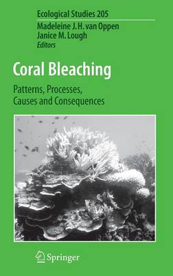 Coral Bleaching: Patterns, Processes, Causes and Consequences - Ecological Studies 205 (Hardback)