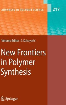 New Frontiers in Polymer Synthesis - Advances in Polymer Science 217 (Hardback)