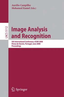 Image Analysis and Recognition: 5th International Conference, ICIAR 2008, Povoa de Varzim, Portugal, June 25-27, 2008, Proceedings - Image Processing, Computer Vision, Pattern Recognition, and Graphics 5112 (Paperback)