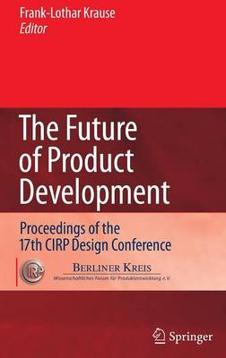 The Future of Product Development: Proceedings of the 17th CIRP Design Conference (Hardback)