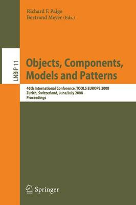 Objects, Components, Models and Patterns: 46th International Conference, TOOLS EUROPE 2008, Zurich, Switzerland, June 30-July 4, 2008, Proceedings - Lecture Notes in Business Information Processing 11 (Paperback)