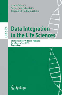 Data Integration in the Life Sciences: 5th International Workshop, DILS 2008, Evry, France, June 25-27, 2008, Proceedings - Lecture Notes in Computer Science 5109 (Paperback)