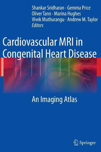 Cardiovascular MRI in Congenital Heart Disease: An Imaging Atlas (Hardback)