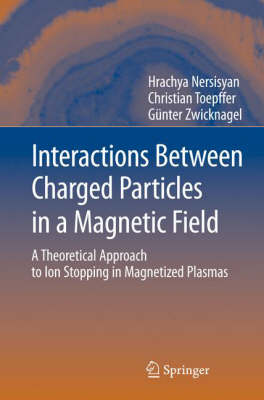 Interactions Between Charged Particles in a Magnetic Field: A Theoretical Approach to Ion Stopping in Magnetized Plasmas (Hardback)
