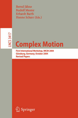 Complex Motion: First International Workshop, IWCM 2004, Gunzburg, Germany, October 12-14, 2004, Revised Papers - Image Processing, Computer Vision, Pattern Recognition, and Graphics 3417 (Paperback)