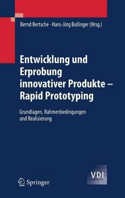 Entwicklung Und Erprobung Innovativer Produkte - Rapid Prototyping: Grundlagen, Rahmenbedingungen Und Realisierung - VDI-Buch (Hardback)