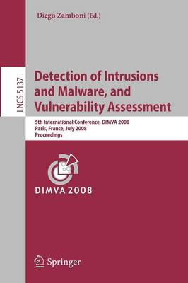 Detection of Intrusions and Malware, and Vulnerability Assessment: 5th International Conference, DIMVA 2008, Paris, France, July 10-11, 2008, Proceedings - Lecture Notes in Computer Science 5137 (Paperback)