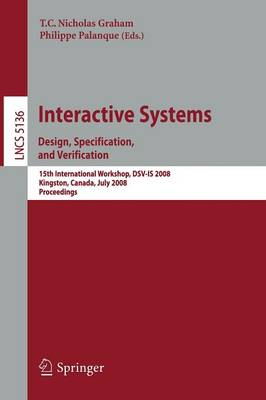 Interactive Systems. Design, Specification, and Verification: 15th International Workshop, DSV-IS 2008 Kingston, Canada, July 16-18, 2008, Proceedings - Programming and Software Engineering 5136 (Paperback)