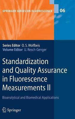 Standardization and Quality Assurance in Fluorescence Measurements II: Bioanalytical and Biomedical Applications - Springer Series on Fluorescence 6 (Hardback)