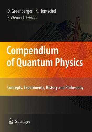 Compendium of Quantum Physics: Concepts, Experiments, History and Philosophy (Hardback)