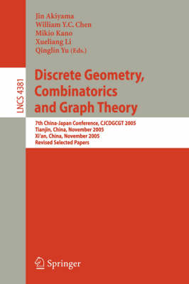 Discrete Geometry, Combinatorics and Graph Theory: 7th China-Japan Conference, CJCDGCGT 2005, Tianjin, China, November 18-20, 2005, and Xi'an, China, November 22-24, 2005, Revised Selected Papers - Theoretical Computer Science and General Issues 4381 (Paperback)