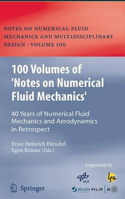 100 Volumes of 'Notes on Numerical Fluid Mechanics': 40 Years of Numerical Fluid Mechanics and Aerodynamics in Retrospect - Notes on Numerical Fluid Mechanics and Multidisciplinary Design 100 (Hardback)