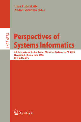 Perspectives of Systems Informatics: 6th International Andrei Ershov Memorial Conference, PSI 2006, Novosibirsk, Russia, June 27-30, 2006, Revised Papers - Lecture Notes in Computer Science 4378 (Paperback)