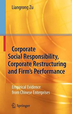 Corporate Social Responsibility, Corporate Restructuring and Firm's Performance: Empirical Evidence from Chinese Enterprises (Hardback)