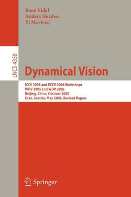 Dynamical Vision: ICCV 2005 and ECCV 2006 Workshops, WDV 2005 and WDV 2006, Beijing, China, October 21, 2005, Graz, Austria, May 13, 2006,       Revised Papers - Image Processing, Computer Vision, Pattern Recognition, and Graphics 4358 (Paperback)