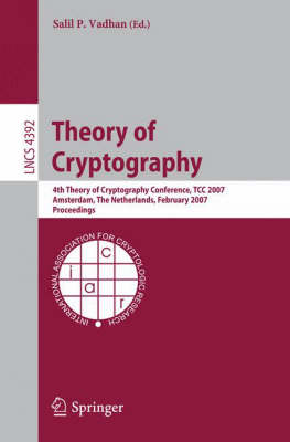 Theory of Cryptography: 4th Theory of Cryptography Conference, TCC 2007, Amsterdam, The Netherlands, February 21-24, 2007, Proceedings - Lecture Notes in Computer Science 4392 (Paperback)