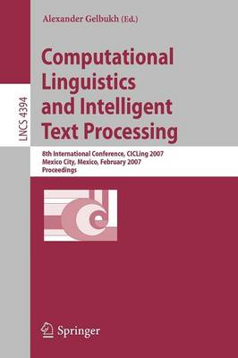 Computational Linguistics and Intelligent Text Processing: 8th International Conference, CICLing 2007, Mexico City, Mexico, February 18-24, 2007, Proceedings - Theoretical Computer Science and General Issues 4394 (Paperback)