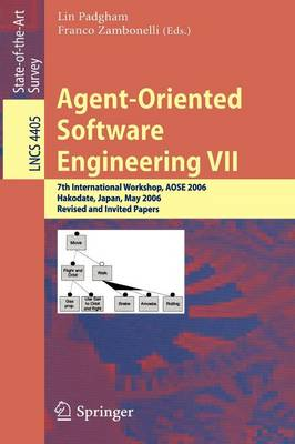 Agent-Oriented Software Engineering VII: 7th International Workshop, AOSE 2006, Hakodate, Japan, May 8, 2006, Revised and Invited Papers - Lecture Notes in Computer Science 4405 (Paperback)