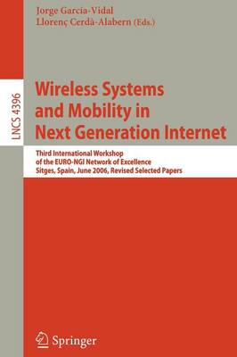 Wireless Systems and Mobility in Next Generation Internet: Third International Workshop of the EURO-NGI Network of Excellence, Sitges, Spain, June 6-9, 2006, Revised Selected Papers - Lecture Notes in Computer Science 4396 (Paperback)