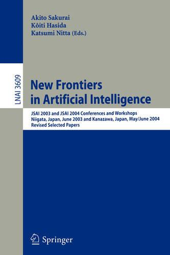 New Frontiers in Artificial Intelligence: JSAI 2003 and JSAI 2004 Conferences and Workshops, Niigata, Japan, June 23-27, 2003, Kanazawa, Japan, May 31-June 4, 2004, Revised Selected Papers - Lecture Notes in Computer Science 3609 (Paperback)