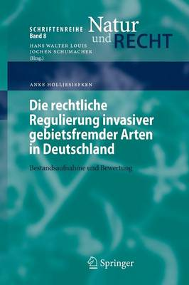 Die Rechtliche Regulierung Invasiver Gebietsfremder Arten in Deutschland: Bestandsaufnahme Und Bewertung - Schriftenreihe Natur Und Recht 8 (Paperback)