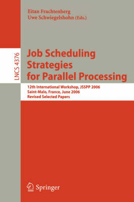 Job Scheduling Strategies for Parallel Processing: 12th International Workshop, JSSPP 2006, Saint-Malo, France, June 26, 2006, Revised Selected Papers - Lecture Notes in Computer Science 4376 (Paperback)
