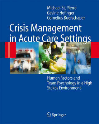 Crisis Management in Acute Care Settings: Human Factors and Team Psychology in a High Stakes Environment (Hardback)