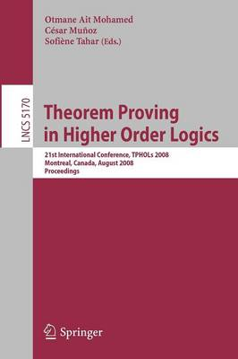 Theorem Proving in Higher Order Logics: 21st International Conference, TPHOLs 2008, Montreal, Canada, August 18-21, 2008, Proceedings - Lecture Notes in Computer Science 5170 (Paperback)