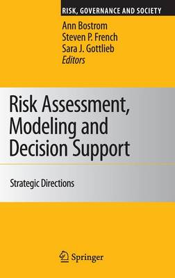 Risk Assessment, Modeling and Decision Support: Strategic Directions - Risk, Governance and Society 14 (Hardback)