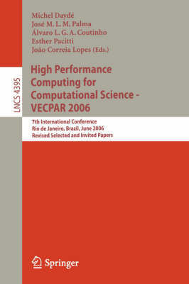 High Performance Computing for Computational Science - VECPAR 2006: 7th International Conference, Rio de Janeiro, Brazil, June 10-13, 2006, Revised Selected and Invited Papers - Theoretical Computer Science and General Issues 4395 (Paperback)