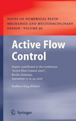 "Active Flow Control: Papers contributed to the Conference ""Active Flow Control 2006"", Berlin, Germany, September 27 to 29, 2006 - Notes on Numerical Fluid Mechanics and Multidisciplinary Design 95 (Hardback)"