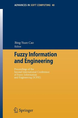 Fuzzy Information and Engineering: Proceedings of the Second International Conference of Fuzzy Information and Engineering (ICFIE) - Advances in Intelligent and Soft Computing 40 (Paperback)
