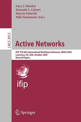 Active Networks: IFIP TC6 6th International Working Conference, IWAN 2004, Lawrence, KS, USA, October 27-29, 2004, Revised Papers - Computer Communication Networks and Telecommunications 3912 (Paperback)