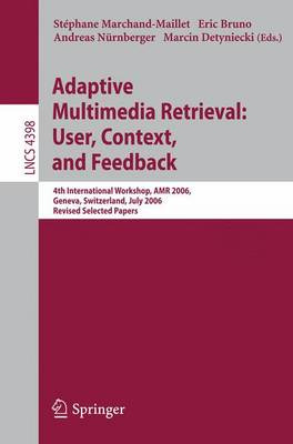 Adaptive Multimedia Retrieval:User, Context, and Feedback: 4th International Workshop, AMR 2006, Geneva, Switzerland, July, 27-28, 2006, Revised Selected Papers - Lecture Notes in Computer Science 4398 (Paperback)