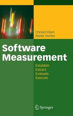 Software Measurement: Establish - Extract - Evaluate - Execute (Hardback)