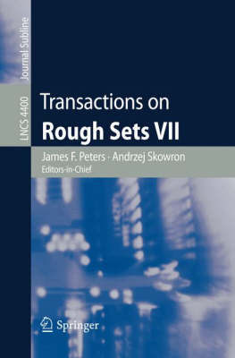 Transactions on Rough Sets VII: Commemorating the Life and Work of Zdzislaw Pawlak, Part II - Transactions on Rough Sets 4400 (Paperback)