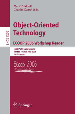 Object-Oriented Technology.ECOOP 2006 Workshop Reader: ECOOP 2006 Workshops, Nantes, France, July 3-7, 2006, Final Reports - Lecture Notes in Computer Science 4379 (Paperback)