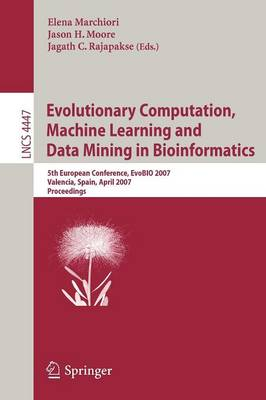 Evolutionary Computation, Machine Learning and Data Mining in Bioinformatics: 5th European Conference, EvoBIO 2007, Valencia, Spain, April 11-13, 2007, Proceedings - Lecture Notes in Computer Science 4447 (Paperback)