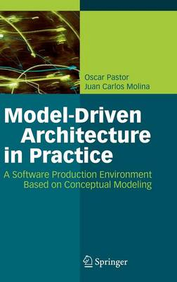 Model-Driven Architecture in Practice: A Software Production Environment Based on Conceptual Modeling (Hardback)
