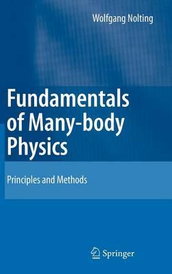 Fundamentals of Many-body Physics: Principles and Methods (Hardback)