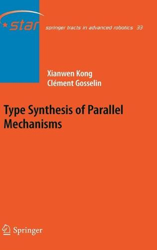 Type Synthesis of Parallel Mechanisms - Springer Tracts in Advanced Robotics 33 (Hardback)