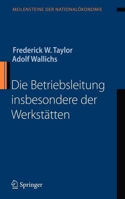 Die Betriebsleitung Insbesondere Der Werkst�tten - Meilensteine Der Nationalekonomie (Hardback)