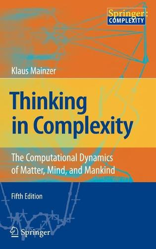 Thinking in Complexity: The Computational Dynamics of Matter, Mind, and Mankind (Hardback)