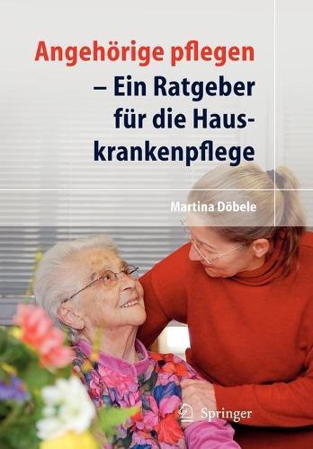 Angehorige Pflegen: Ein Ratgeber Fur die Hauskrankenpflege (Paperback)