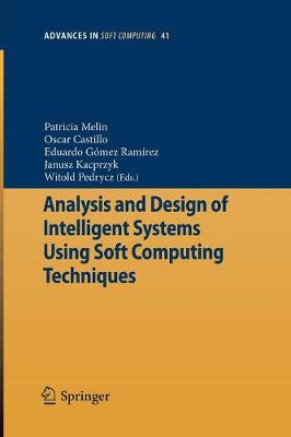 Analysis and Design of Intelligent Systems Using Soft Computing Techniques - Advances in Intelligent and Soft Computing 41 (Paperback)