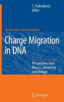 Charge Migration in DNA: Perspectives from Physics, Chemistry, and Biology - NanoScience and Technology (Hardback)