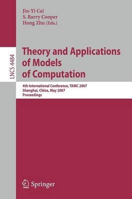 Theory and Applications of Models of Computation: 4th International Conference, TAMC 2007, Shanghai, China, May 22-25, 2007, Proceedings - Theoretical Computer Science and General Issues 4484 (Paperback)