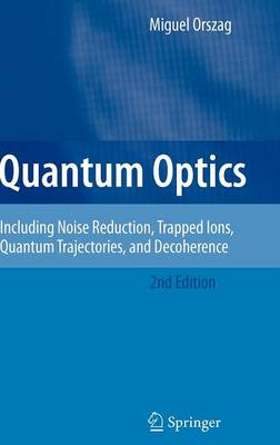 Quantum Optics: Including Noise Reduction, Trapped Ions, Quantum Trajectories, and Decoherence (Hardback)